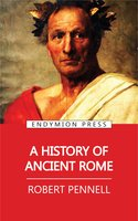 A History of Ancient Rome - Robert Pennell