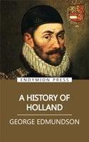 A History of Holland - George Edmundson