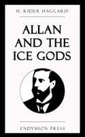 Allan and the Ice Gods - H. Rider Haggard