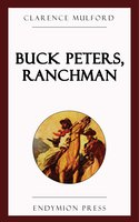Buck Peters, Ranchman - Clarence Mulford