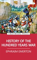 History of the Hundred Years War - Ephraim Emerton
