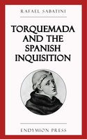 Torquemada and the Spanish Inquisition - Rafael Sabatini