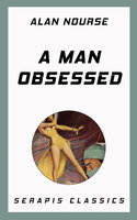 A Man Obsessed - Alan Nourse