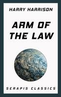 Arm of the Law - Harry Harrison, Stanley Weinbaum, Mack Reynolds, John MacDonald