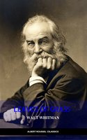 The Complete Walt Whitman: Drum-Taps, Leaves of Grass, Patriotic Poems, Complete Prose Works, The Wound Dresser, Letters - Walt Whitman