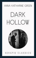 Dark Hollow - Anna Katharine Green