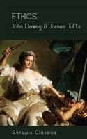 Ethics (Serapis Classics) - John Dewey,James Tufts