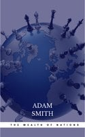 The Wealth of Nations: The Economics Classic - A Selected Edition for the Contemporary Reader - Adam Smith