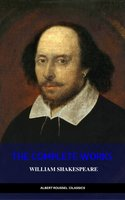 William Shakespeare: The Complete Works of William Shakespeare - William Shakespeare