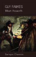Guy Fawkes (Serapis Classics) - William Ainsworth