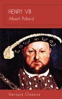 Henry VIII - Albert Pollard