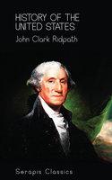 History of the United States (Serapis Classics) - John Clark Ridpath