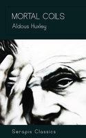 Mortal Coils (Serapis Classics) - Aldous Huxley