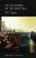 On the Shores of the Great Sea (Serapis Classics) - M.B. Synge