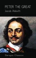 Peter the Great (Serapis Classics) - Jacob Abbott