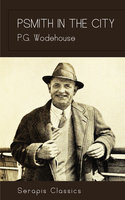 Psmith in the City (Serapis Classics) - P.G. Wodehouse