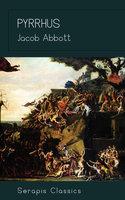 Pyrrhus (Serapis Classics) - Jacob Abbott