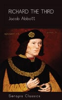 Richard the Third (Serapis Classics) - Jacob Abbott