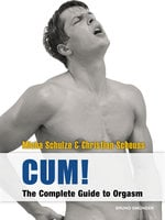 CUM! The Complete Guide to Orgasm - Micha Schulze,Christian Scheuss