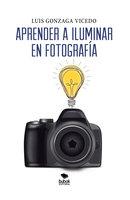 Aprender a iluminar en fotografía - Luis Gonzaga Vicedo