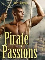 Pirate Passions. A Gay Erotic Novel - Robert Bringston