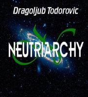 Neutriarchy - Dragoljub Todorovic