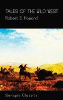 Tales of the Wild West (Serapis Classics) - Robert E. Howard