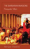 The Barbarian Invasions (Serapis Classics) - Pasquale Villari