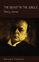The Beast in the Jungle (Serapis Classics) - Henry James