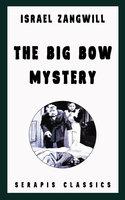 The Big Bow Mystery (Serapis Classics) - Israel Zangwill