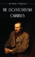 The Dostoyevsky Omnibus - Fyodor Dostoyevsky