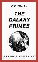 The Galaxy Primes (Serapis Classics) - E. E. Smith