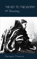 The Key to Theosophy (Serapis Classics) - H. P. Blavatsky