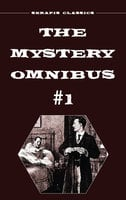 The Mystery Omnibus #1 (Serapis Classics) - Anna Katharine Green, Frank Packard, Meredith Nicholson, Wadsworth Camp, Arthur Rees, E. Philllips Oppenheim, Edith Lavell