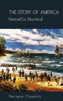 The Story of America (Serapis Classics) - Henrietta Marshall