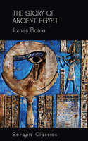 The Story of Ancient Egypt (Serapis Classics) - James Baikie