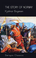 The Story of Norway (Serapis Classics) - Hjalmar Boyesen