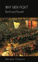 Why Men Fight (Serapis Classics) - Bertrand Russell