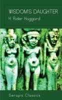 Wisdom's Daughter (Serapis Classics) - H. Rider Haggard