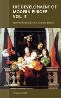 The Development of Modern Europe Volume II - James Robinson, Charles Beard