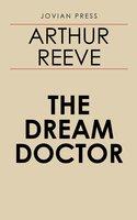 The Dream Doctor - Arthur Reeve