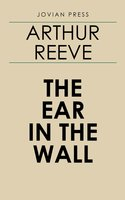 The Ear in the Wall - Arthur Reeve