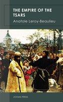 The Empire of the Tsars - Anatole Leroy-Beaulieu