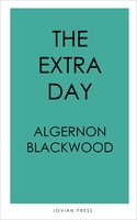 The Extra Day - Algernon Blackwood