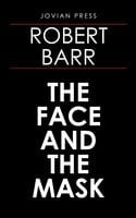 The Face and the Mask - Robert Barr