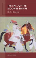 The Fall of the Moghul Empire - H.G. Keene