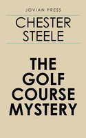 The Golf Course Mystery - Chester Steele