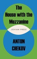 The House with the Mezzanine and other stories - Anton Chekov