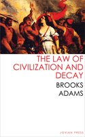 The Law of Civilization and Decay - Brooks Adams