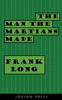 The Man the Martians Made - Frank Long